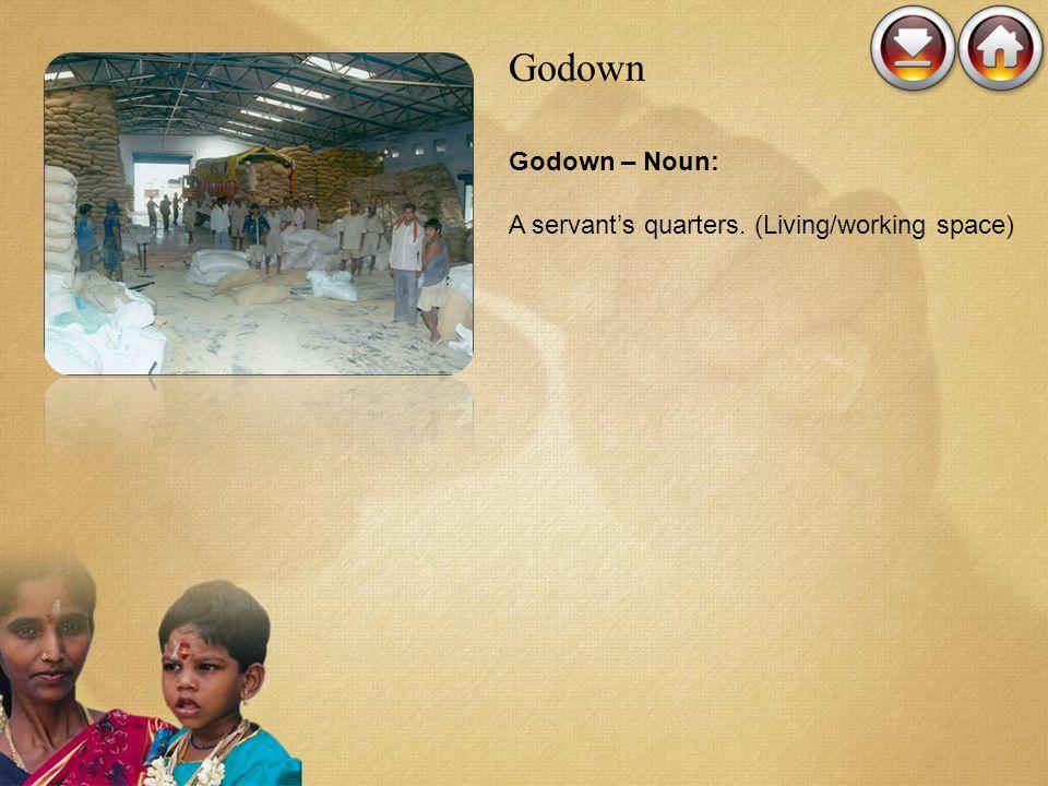Godown Godown – Noun: A servants quarters. (Living/working space)