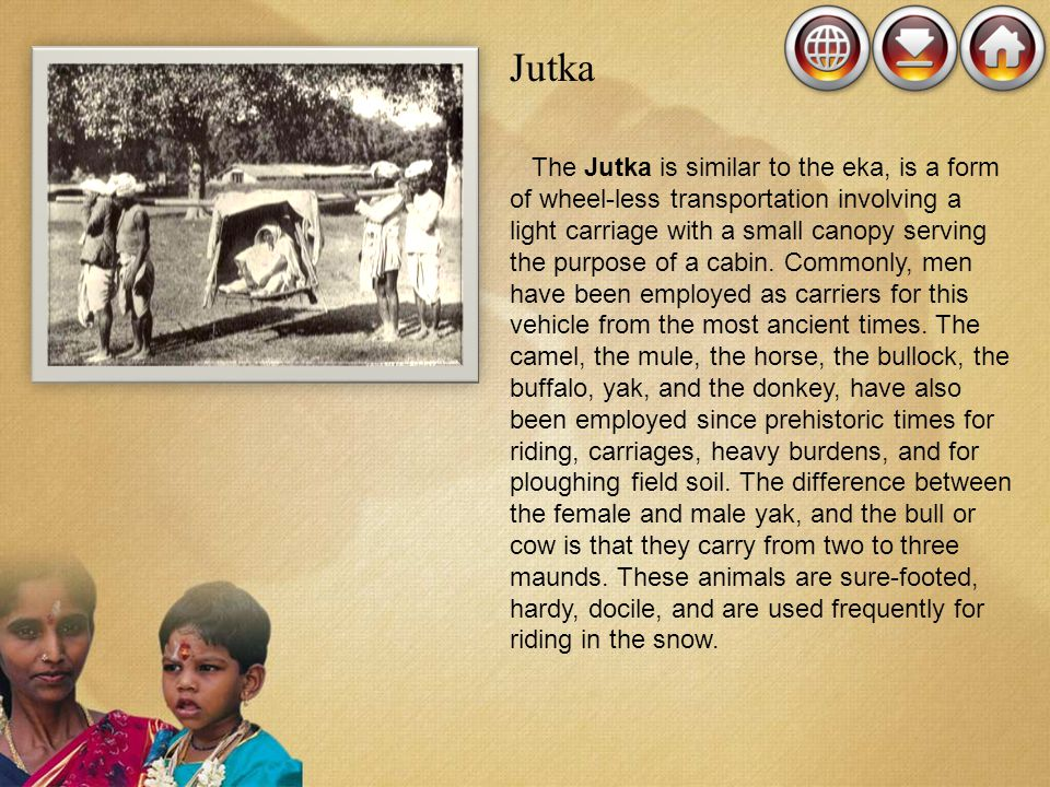 Jutka The Jutka is similar to the eka, is a form of wheel-less transportation involving a light carriage with a small canopy serving the purpose of a