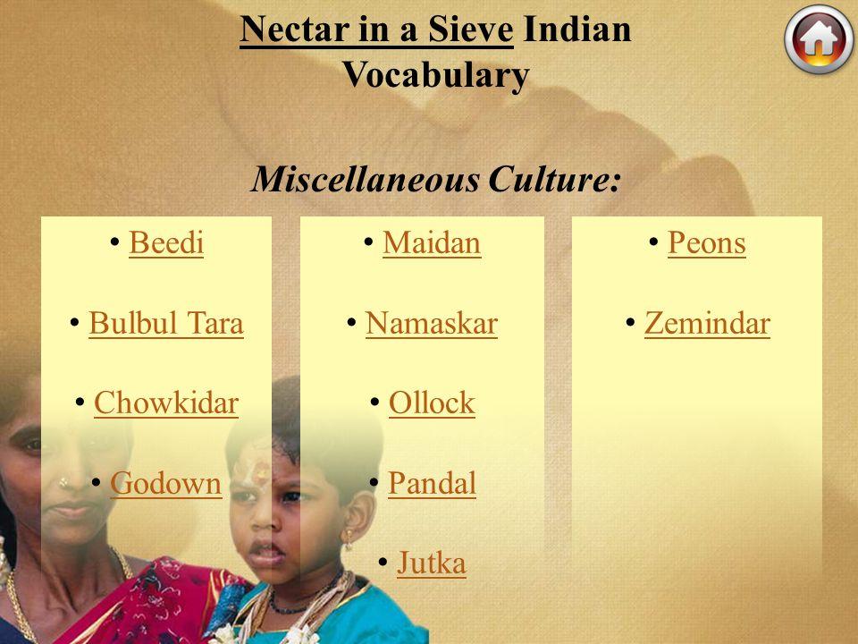 Nectar in a Sieve Indian Vocabulary Miscellaneous Culture: Beedi Bulbul Tara Chowkidar Godown Maidan Namaskar Ollock Pandal Jutka Peons Zemindar