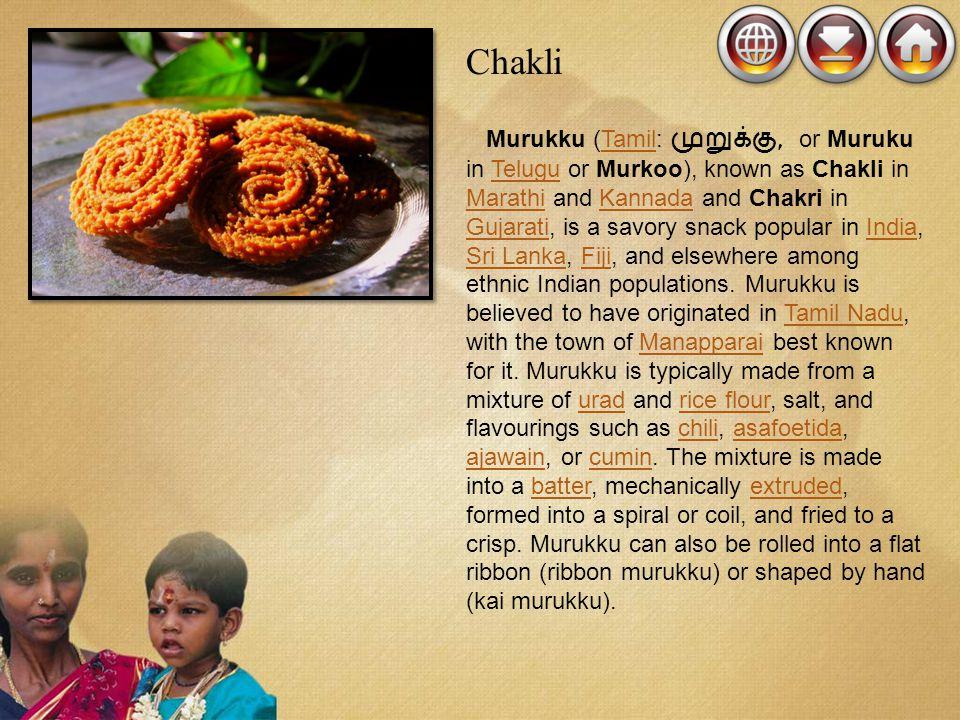 Chakli Murukku (Tamil:, or Muruku in Telugu or Murkoo), known as Chakli in Marathi and Kannada and Chakri in Gujarati, is a savory snack popular in In