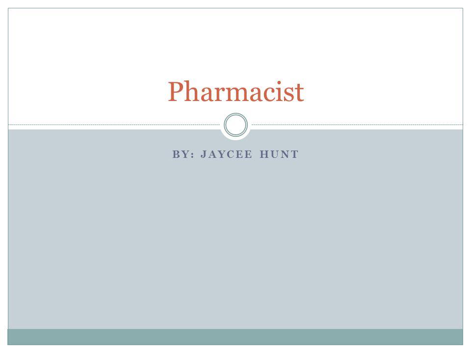BY: JAYCEE HUNT Pharmacist