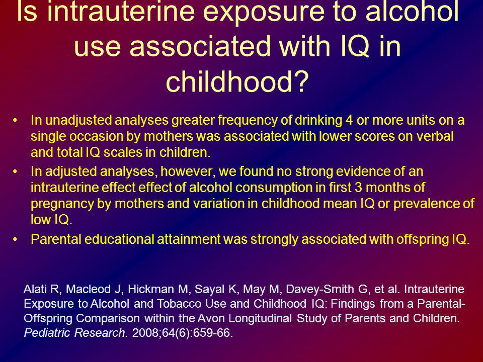 Is intrauterine exposure to alcohol use associated with IQ in childhood? In unadjusted analyses greater frequency of drinking 4 or more units on a sin