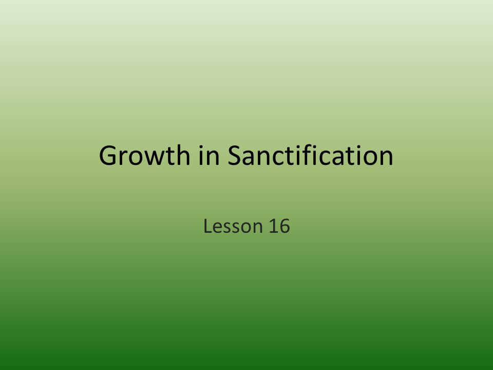 Growth in Sanctification Lesson 16