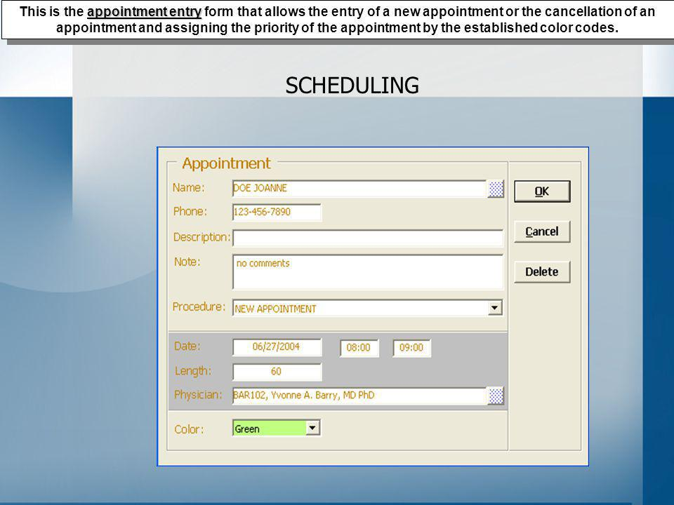 SCHEDULING appointment entry This is the appointment entry form that allows the entry of a new appointment or the cancellation of an appointment and assigning the priority of the appointment by the established color codes.