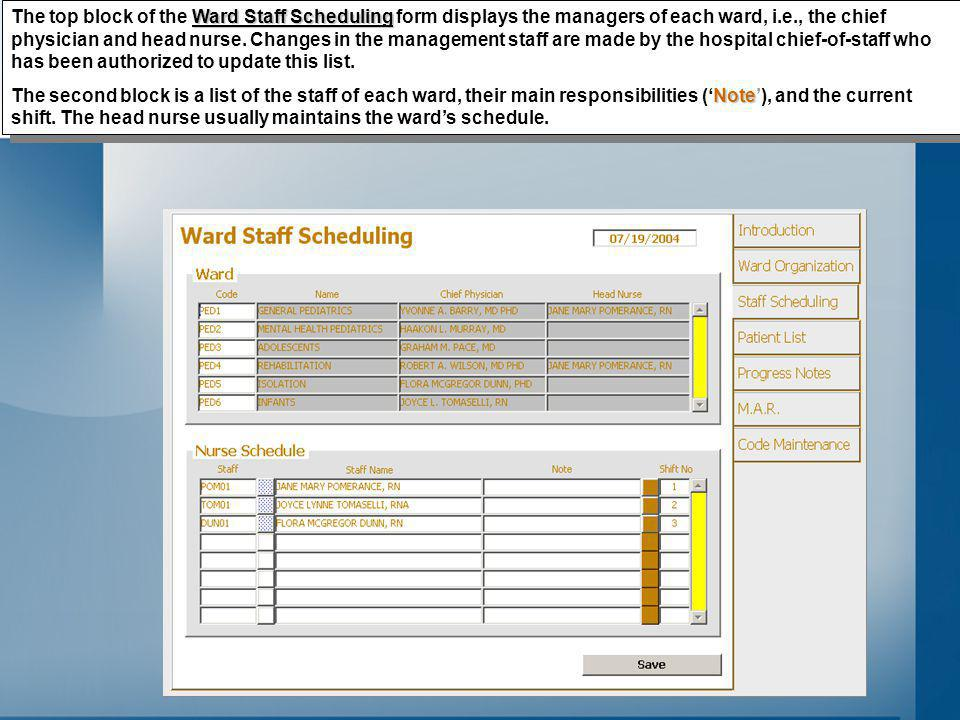 Ward Staff Scheduling The top block of the Ward Staff Scheduling form displays the managers of each ward, i.e., the chief physician and head nurse.