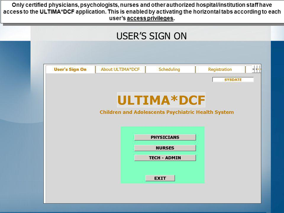 USERS SIGN ON ULTIMA*DCF access privileges Only certified physicians, psychologists, nurses and other authorized hospital/institution staff have access to the ULTIMA*DCF application.