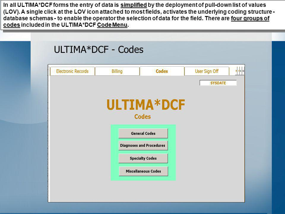 simplified four groups of codesCode Menu In all ULTIMA*DCF forms the entry of data is simplified by the deployment of pull-down list of values (LOV).