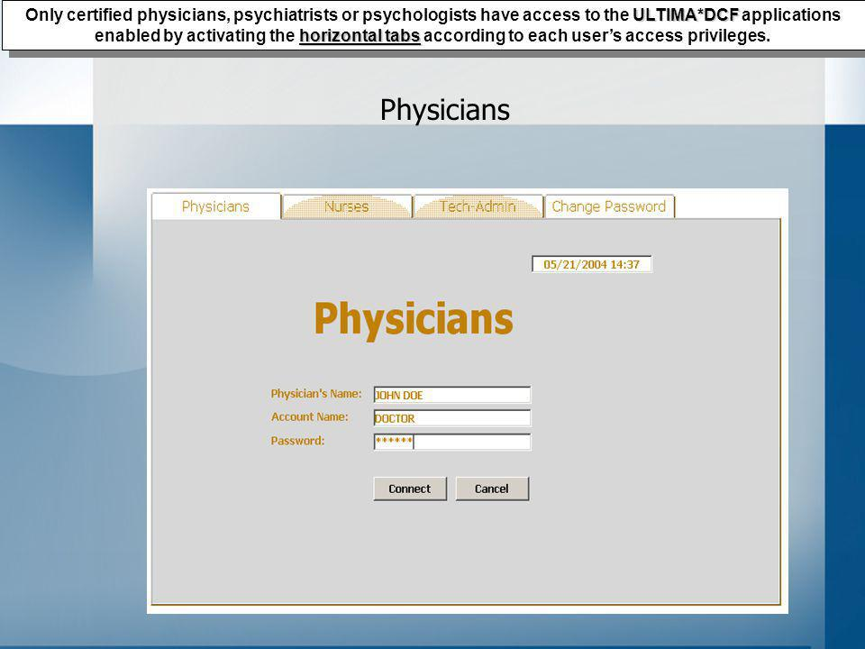 Nurses ULTIMA*DCF users access privileges Nurses and other authorized hospital/institution nursing staff have access to the ULTIMA*DCF application, enabled by activating the horizontal tabs according to each users access privileges.