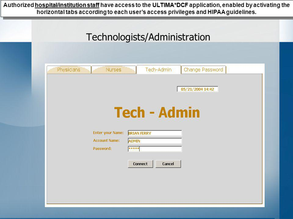 Technologists/Administration hospital/institution staffULTIMA*DCF Authorized hospital/institution staff have access to the ULTIMA*DCF application, enabled by activating the horizontal tabs according to each users access privileges and HIPAA guidelines.