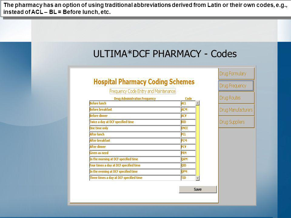 ULTIMA*DCF PHARMACY - Codes The pharmacy has an option of using traditional abbreviations derived from Latin or their own codes, e.g., instead of ACL – BL = Before lunch, etc.