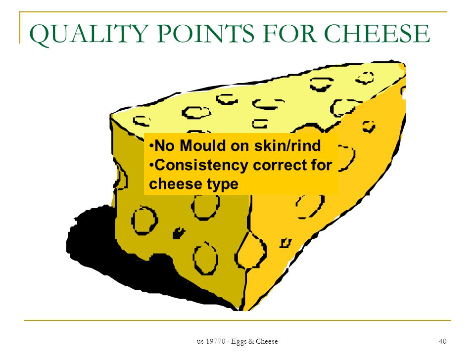 us 19770 - Eggs & Cheese 40 QUALITY POINTS FOR CHEESE No Mould on skin/rind Consistency correct for cheese type