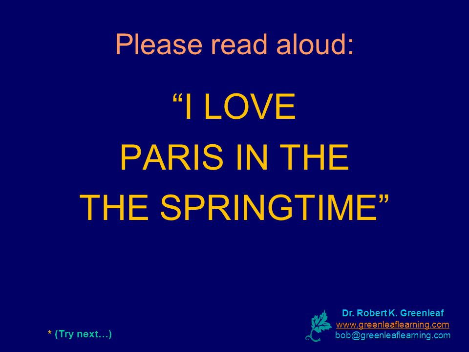 Please read aloud: I LOVE PARIS IN THE THE SPRINGTIME * (Try next…) Dr.