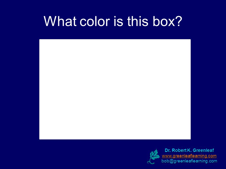 What color is this box Dr. Robert K. Greenleaf www.greenleaflearning.com bob@greenleaflearning.com