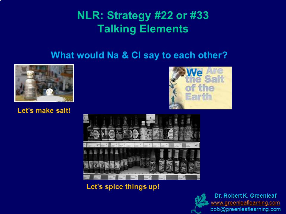 NLR: Strategy #22 or #33 Talking Elements What would Na & Cl say to each other.