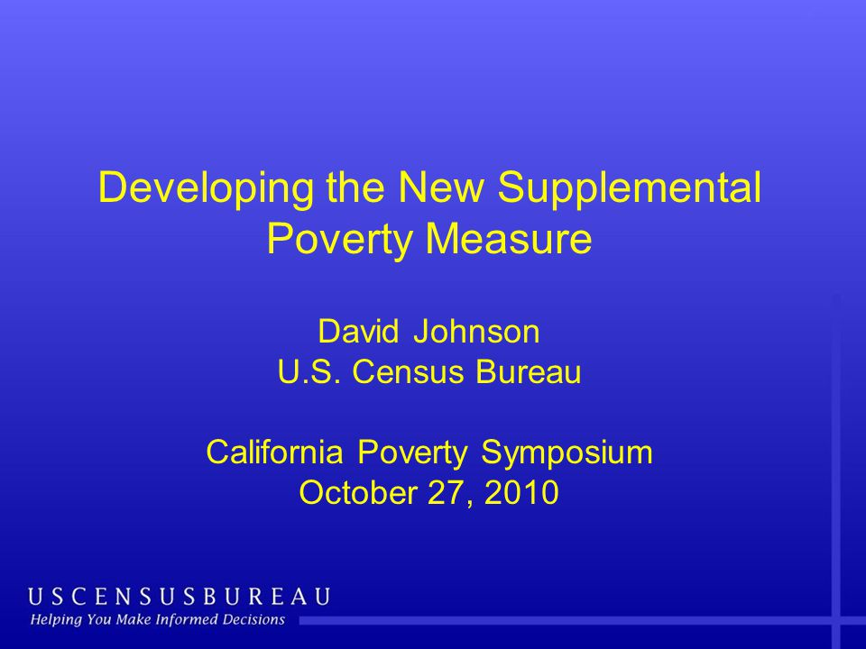 Developing the New Supplemental Poverty Measure David Johnson U.S.