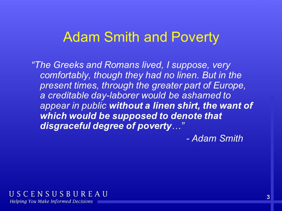3 Adam Smith and Poverty The Greeks and Romans lived, I suppose, very comfortably, though they had no linen.