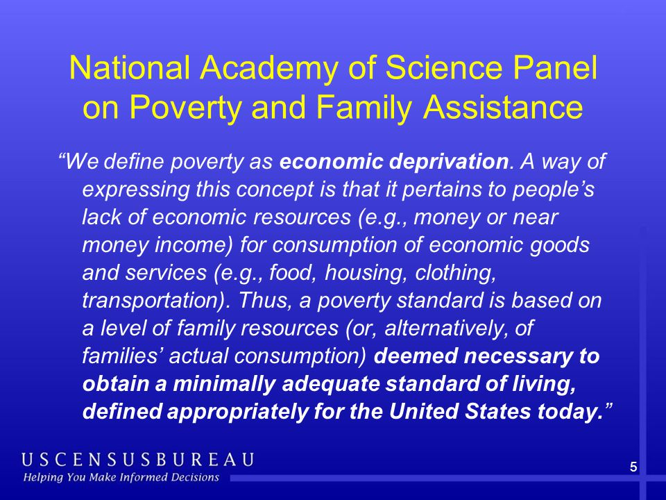National Academy of Science Panel on Poverty and Family Assistance We define poverty as economic deprivation.