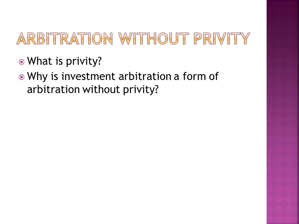 What is privity Why is investment arbitration a form of arbitration without privity
