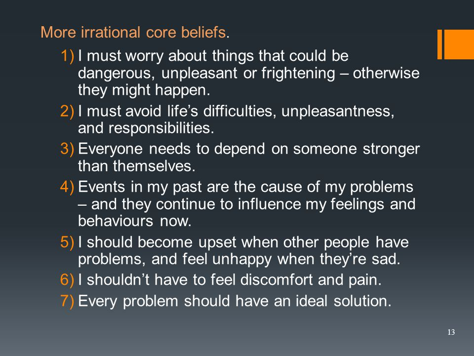 1)I must worry about things that could be dangerous, unpleasant or frightening – otherwise they might happen.