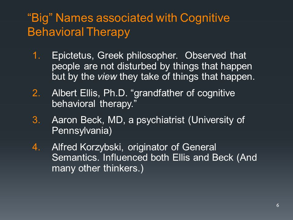 Big Names associated with Cognitive Behavioral Therapy 1.Epictetus, Greek philosopher.