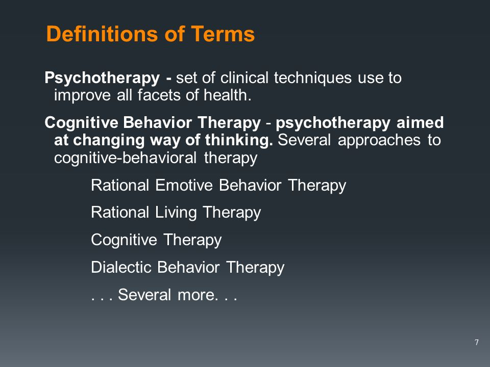 Definitions of Terms Psychotherapy - set of clinical techniques use to improve all facets of health.