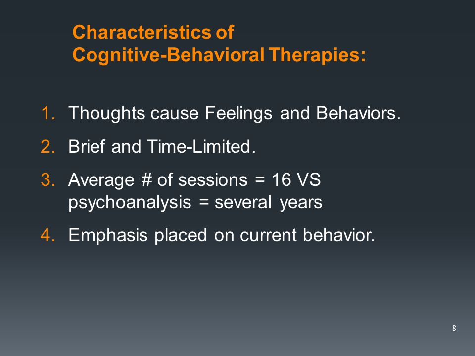 Characteristics of Cognitive-Behavioral Therapies: 1.Thoughts cause Feelings and Behaviors.