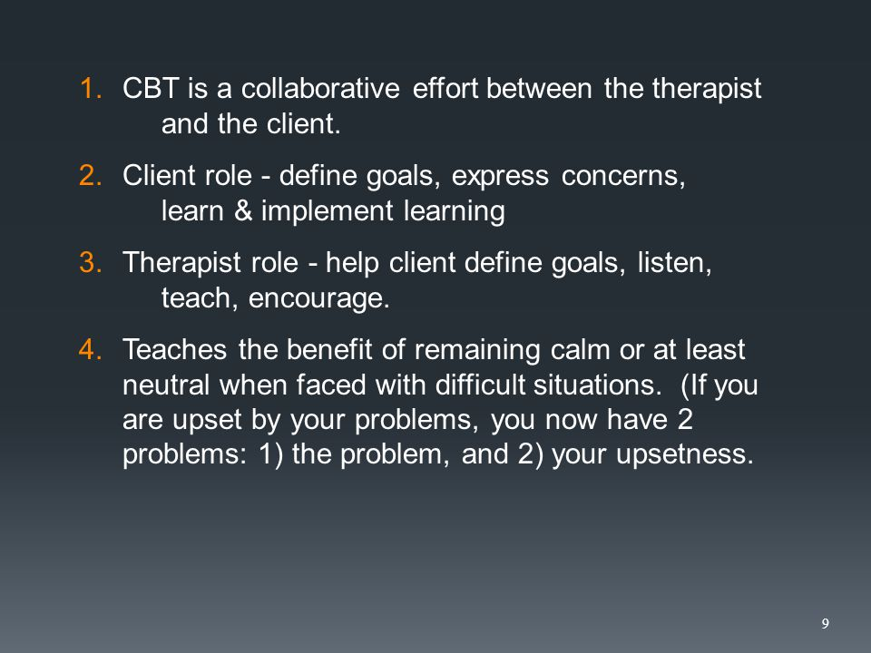1.CBT is a collaborative effort between the therapist and the client.