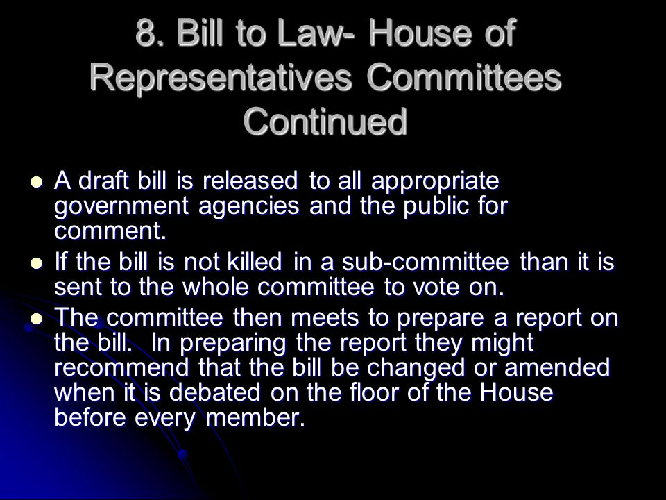 8. Bill to Law- House of Representatives Committees Continued A draft bill is released to all appropriate government agencies and the public for comme