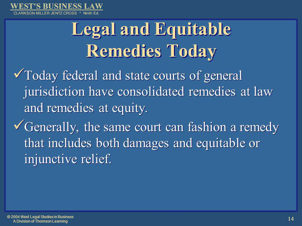 © 2004 West Legal Studies in Business A Division of Thomson Learning 14 Legal and Equitable Remedies Today Today federal and state courts of general j