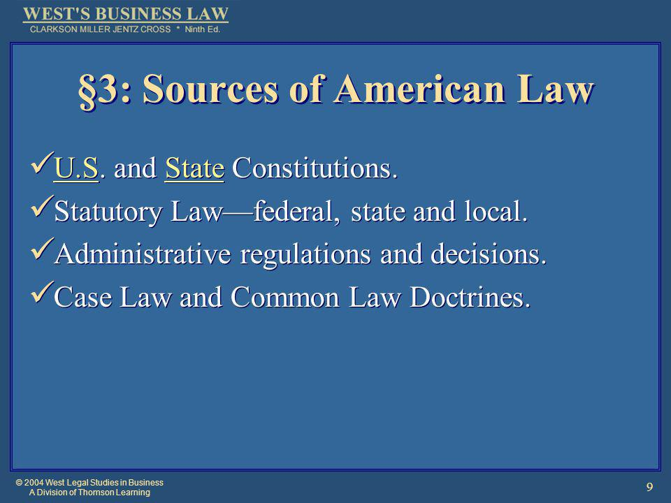 © 2004 West Legal Studies in Business A Division of Thomson Learning 9 §3: Sources of American Law U.S.