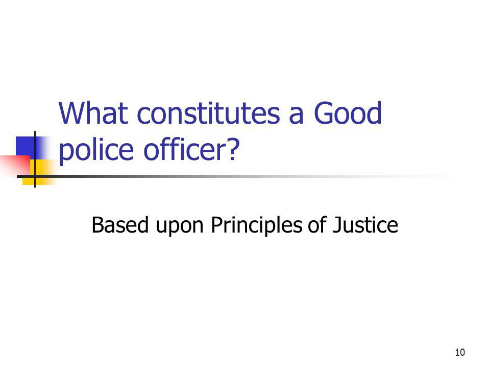 10 What constitutes a Good police officer Based upon Principles of Justice