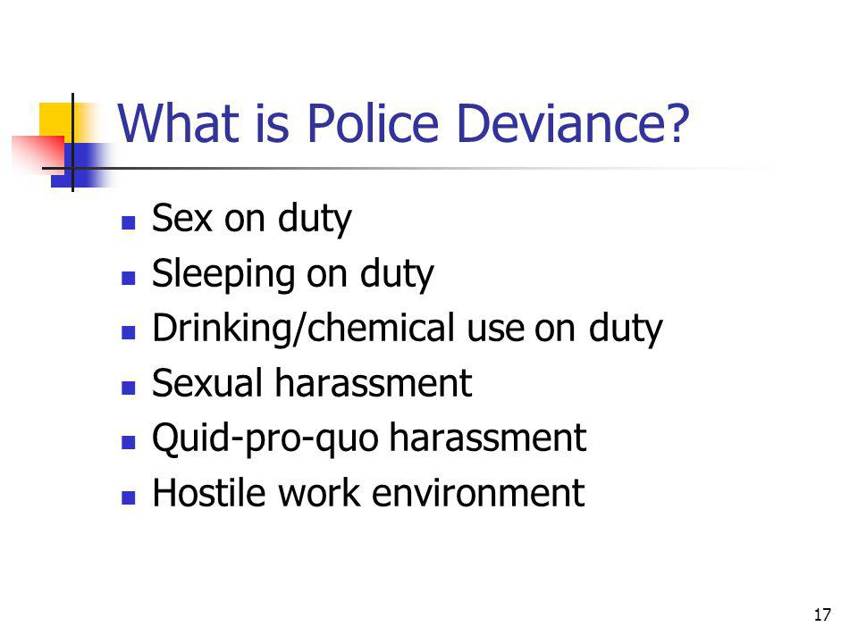 17 What is Police Deviance.