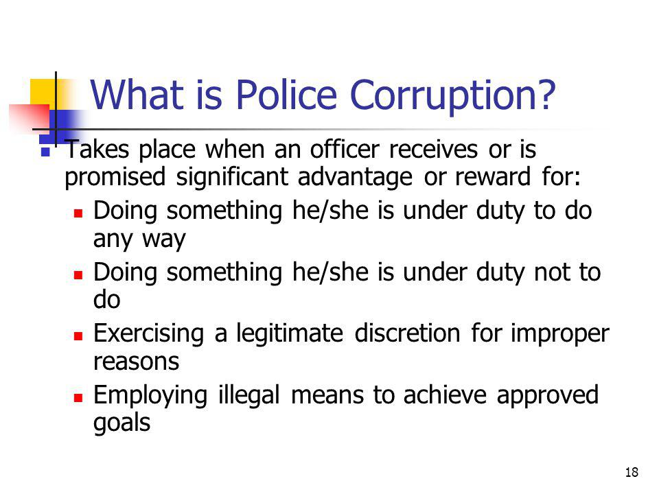 18 What is Police Corruption.