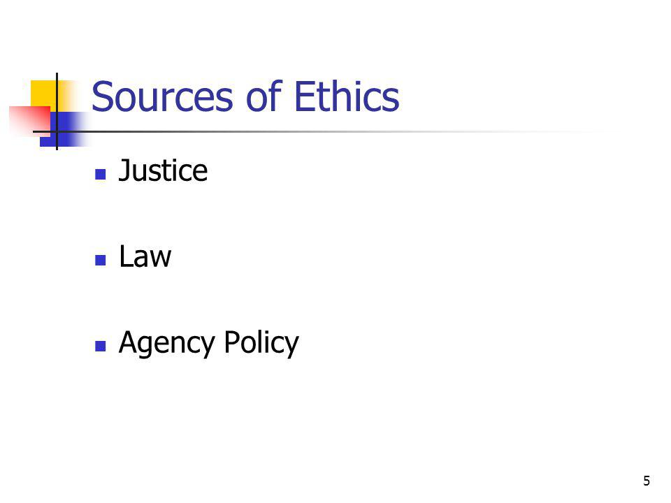 6 Sources of Standards Law enforcement code of ethics and codes of professional conduct Organizational standards – established by departments and by state & national commissions Procedural and substantive laws – established by appeal court rulings and by legislation