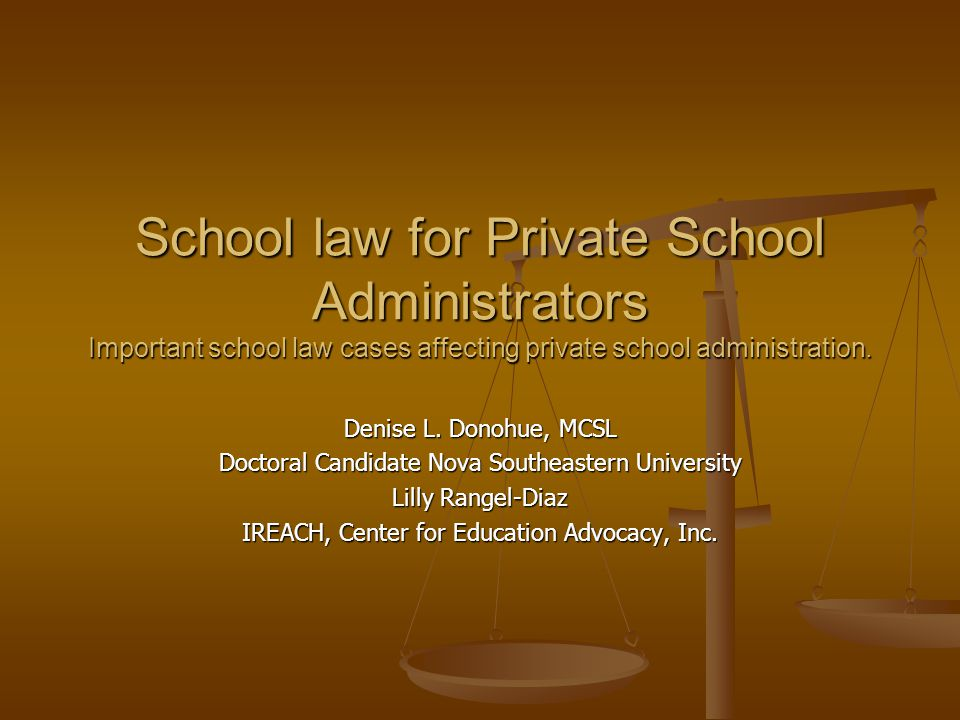 School law for Private School Administrators Important school law cases affecting private school administration. Denise L. Donohue, MCSL Doctoral Cand