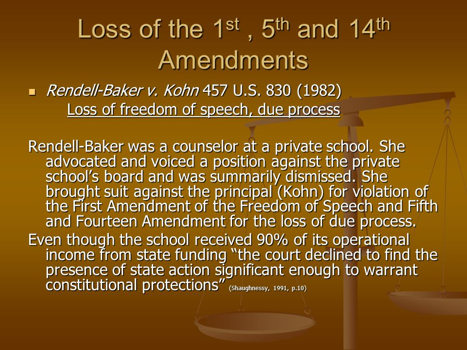 Loss of the 1 st, 5 th and 14 th Amendments Rendell-Baker v.