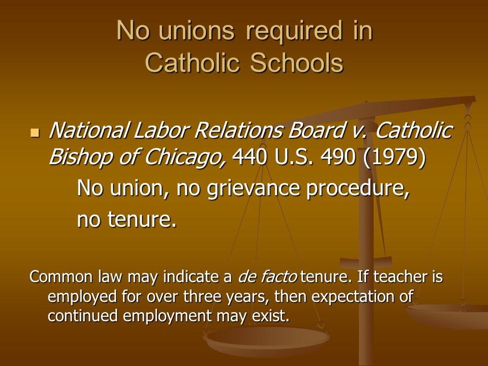 No unions required in Catholic Schools National Labor Relations Board v. Catholic Bishop of Chicago, 440 U.S. 490 (1979) National Labor Relations Boar