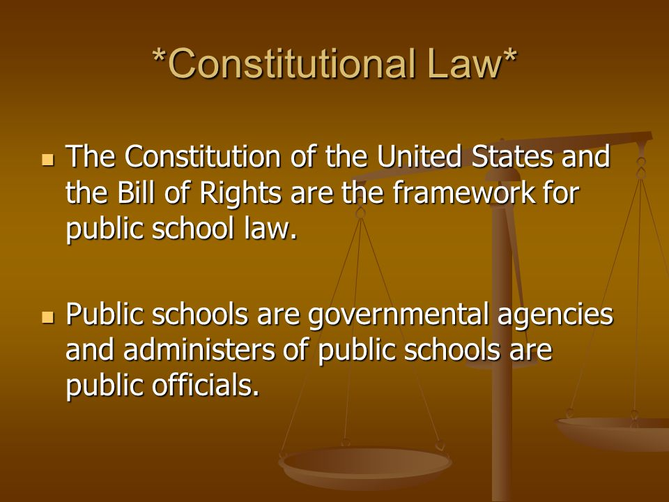 *Constitutional Law* The Constitution of the United States and the Bill of Rights are the framework for public school law.