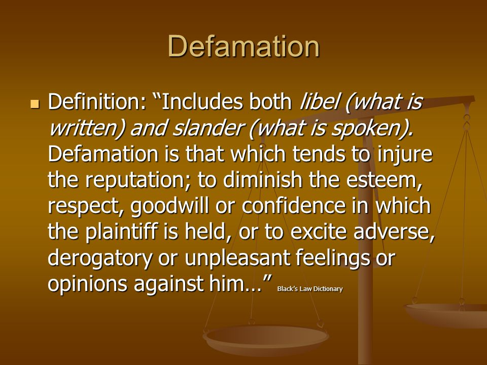 Defamation Definition: Includes both libel (what is written) and slander (what is spoken).