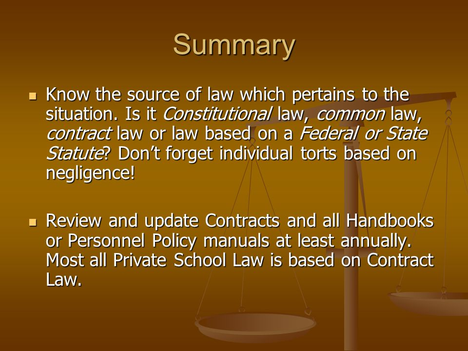 Summary Know the source of law which pertains to the situation. Is it Constitutional law, common law, contract law or law based on a Federal or State
