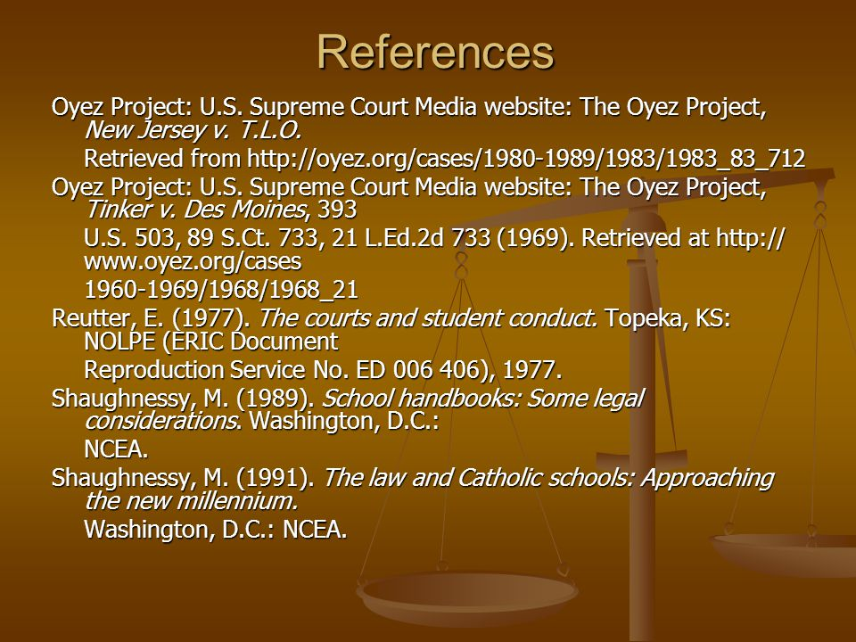 References Oyez Project: U.S. Supreme Court Media website: The Oyez Project, New Jersey v. T.L.O. Retrieved from http://oyez.org/cases/1980-1989/1983/
