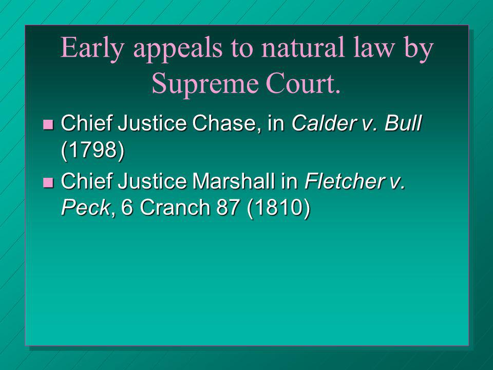 Early appeals to natural law by Supreme Court. Chief Justice Chase, in Calder v. Bull (1798) Chief Justice Chase, in Calder v. Bull (1798) Chief Justi