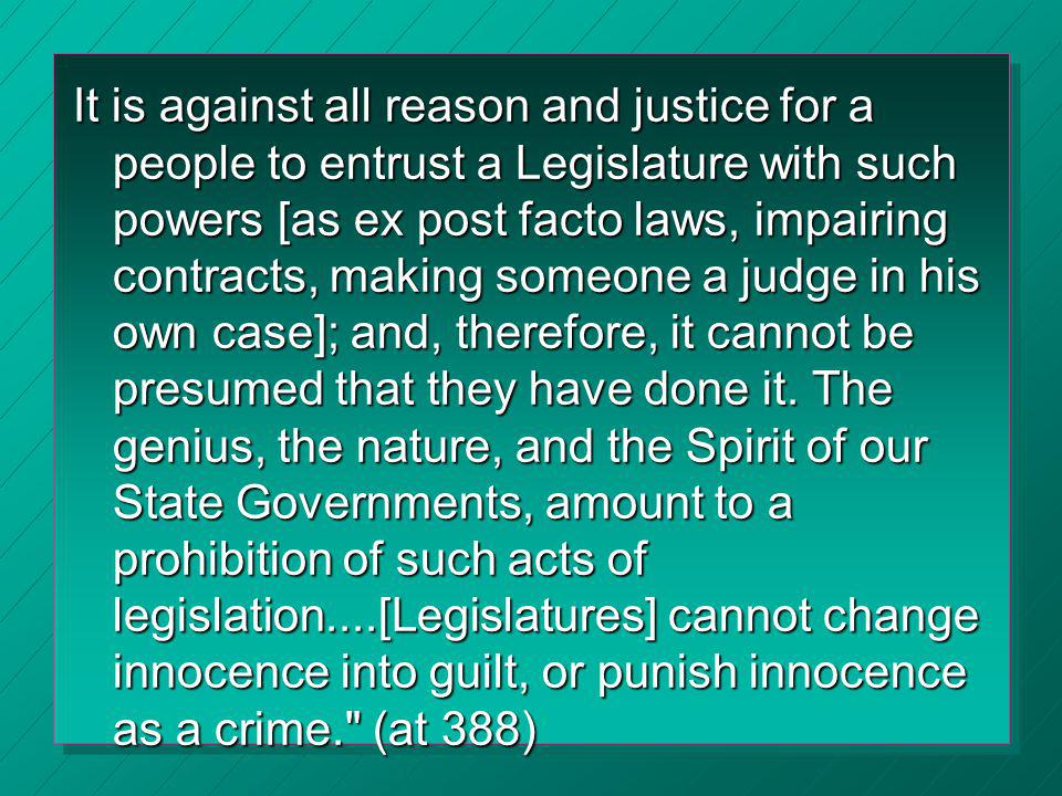 It is against all reason and justice for a people to entrust a Legislature with such powers [as ex post facto laws, impairing contracts, making someon