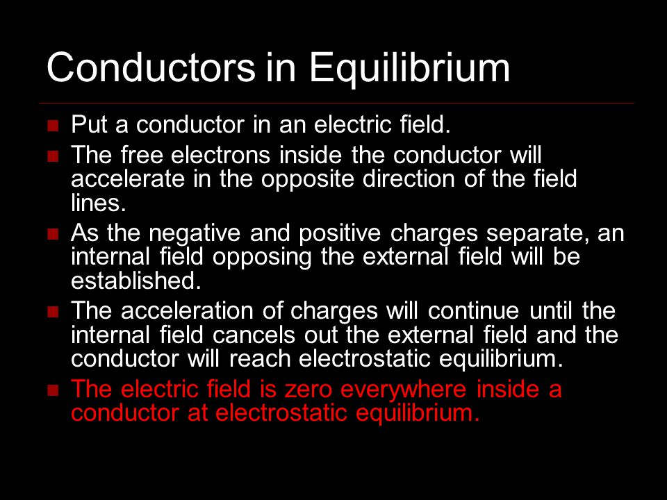 Conductors in Equilibrium Put a conductor in an electric field.
