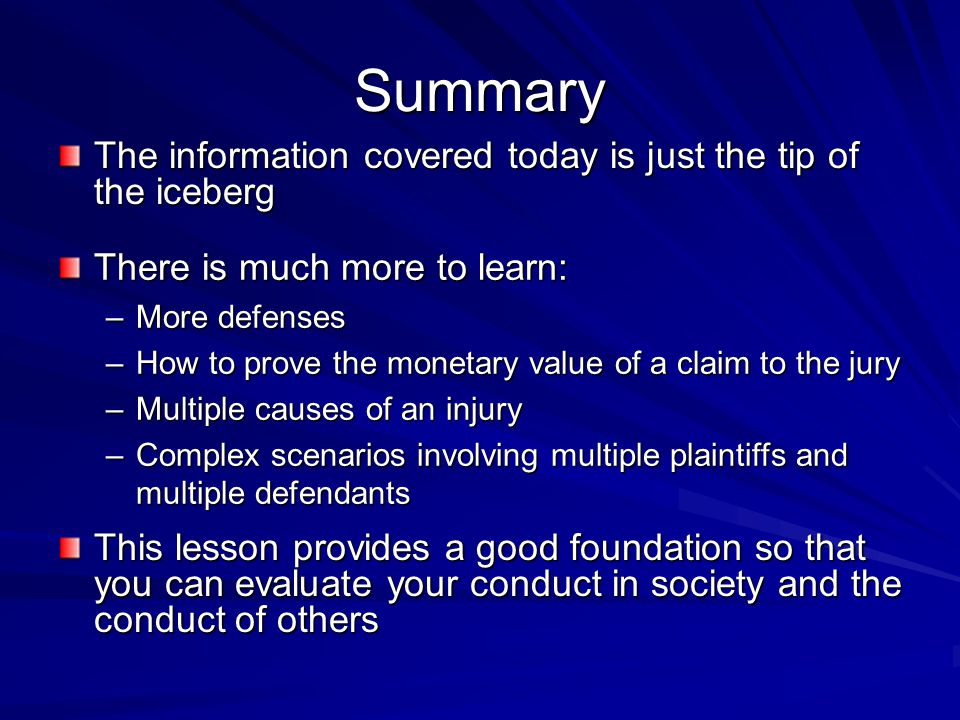 Summary The information covered today is just the tip of the iceberg There is much more to learn: –More defenses –How to prove the monetary value of a
