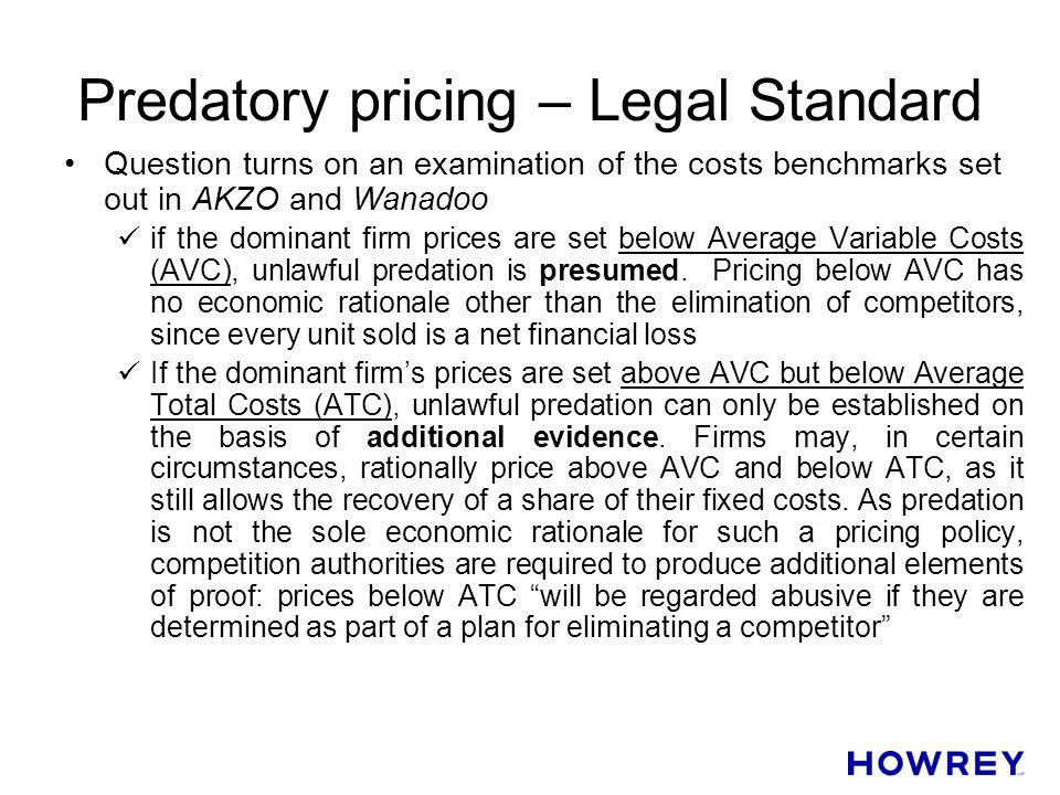 Predatory pricing – Legal Standard Question turns on an examination of the costs benchmarks set out in AKZO and Wanadoo if the dominant firm prices ar