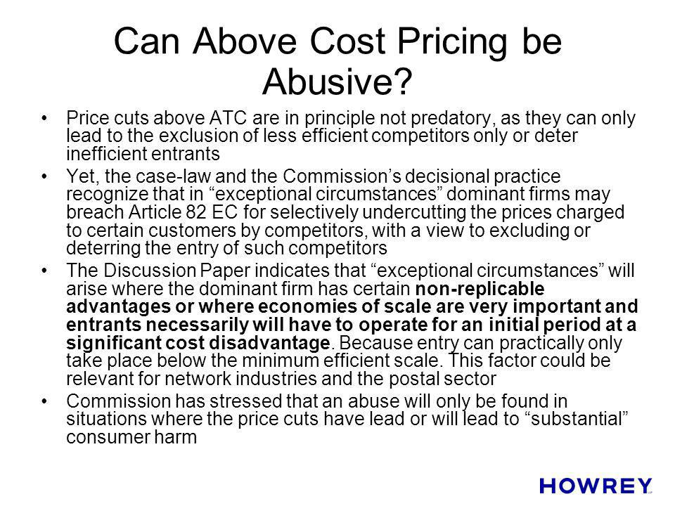 Can Above Cost Pricing be Abusive? Price cuts above ATC are in principle not predatory, as they can only lead to the exclusion of less efficient compe