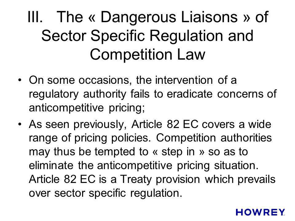 III.The « Dangerous Liaisons » of Sector Specific Regulation and Competition Law On some occasions, the intervention of a regulatory authority fails t