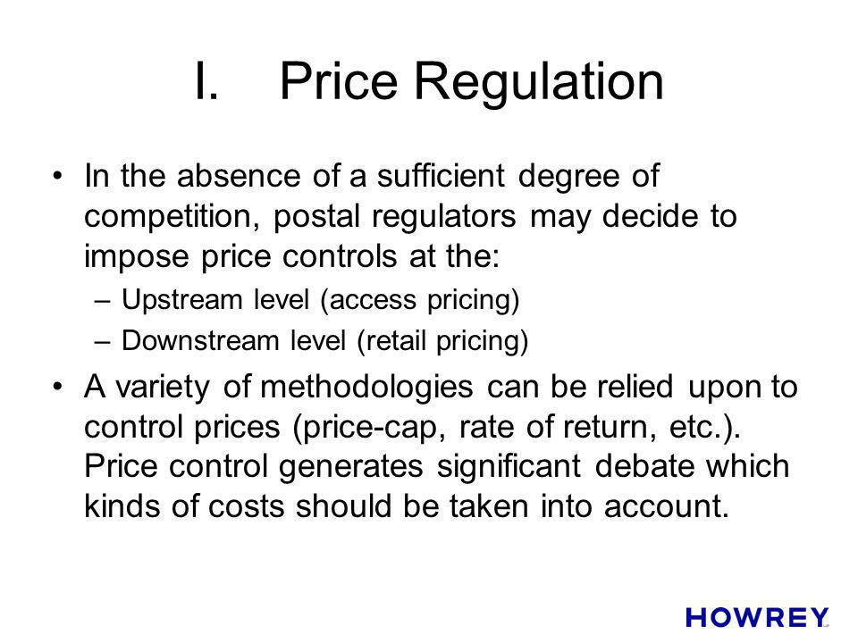 I. Price Regulation In the absence of a sufficient degree of competition, postal regulators may decide to impose price controls at the: –Upstream leve