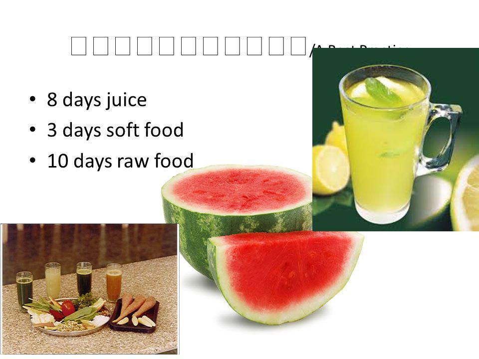 /A Best Practice 8 days juice 3 days soft food 10 days raw food